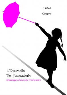 L'ombrelle du funambule : chroniques d'une néo-trentenaire