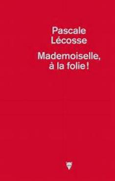 Mademoiselle à la folie, l'un des premiers romans les plus remarqués de la rentrée littéraire. En réedition.